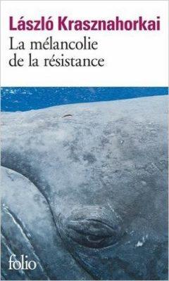 László Krasznahorkai - La mélancolie de la résistance