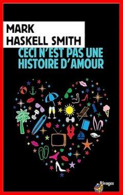 Mark Haskell Smith - Ceci n'est pas une histoire d'amour