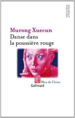 Murong Xuecun - Danse dans la poussière rouge