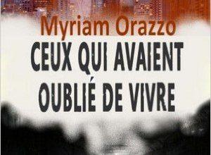 Myriam Orazzo - Ceux qui avaient oublié de vivre