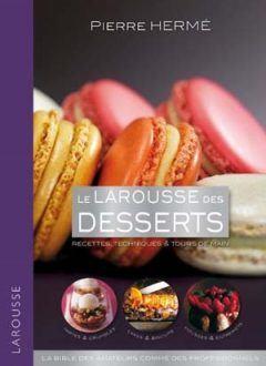 Pierre Hermé - Le larousse des desserts