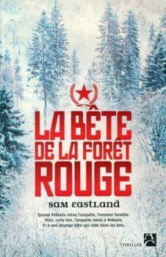 Sam Eastland - La bête de la forêt rouge