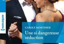 Carole Mortimer - Une si dangereuse séduction