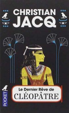 Christian Jacq - Le dernier rêve de Cléopâtre