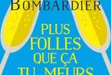 Denise Bombardier - Plus folles que ça tu meurs