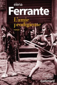 Elena Ferrante - L'amie prodigieuse, Tome 1,2,3