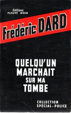 Frédéric Dard - Quelqu'un marchait sur ma tombe