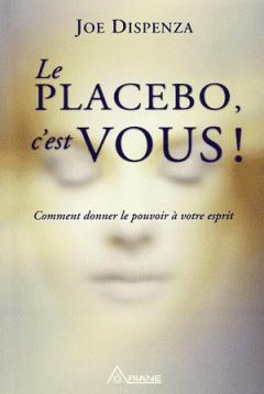Joe Dispenza - Le placebo, c'est vous !