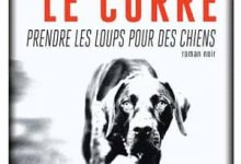 Photo de Le Corre Herve – Prendre les loups pour des chiens (2017)