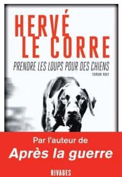 Le Corre Herve - Prendre les loups pour des chiens