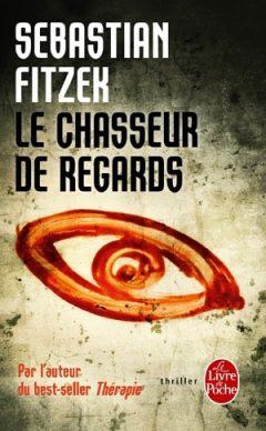Sebastian Fitzek - Le Chasseur de regards