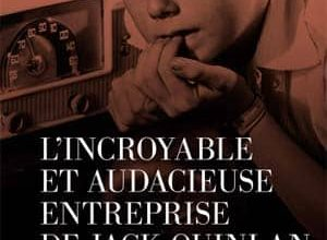 Janis Cooke Newman - L'Incroyable et audacieuse entreprise de Jack Quinlan