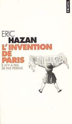 Eric Hazan - L'Invention de Paris. Il n'y a pas de pas perdus