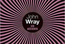 Photo de John Wray – Les Accidents (2017)