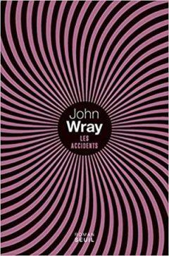 John Wray - Les Accidents
