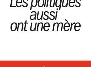 Photo of Olivier Biscaye et Bernard Pascuito – Les politiques aussi ont une mère (2017)