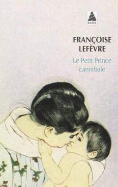 Françoise Lefevre - Le petit prince cannibale