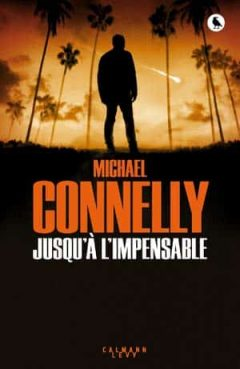 Michael Connelly - Jusqu'à l'impensable