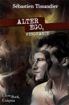 Sébastien Tissandier - Alter Ego 1 - Vengeance