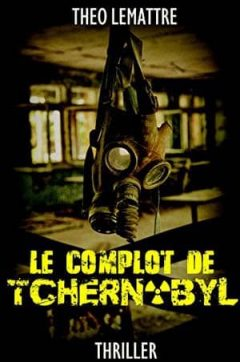 Théo Lemattre - Le complot de Tchernobyl
