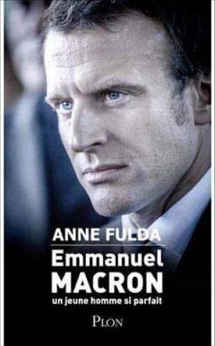 Anne Fulda - Emmanuel Macron, un jeune homme si parfait