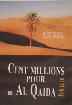Jean-François Bouchard - Cent millions pour Al Qaida