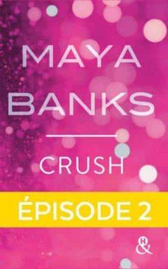 Maya Banks - Crush - Episode 2