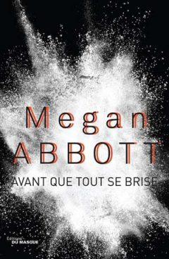 Megan Abbott - Avant que tout se brise