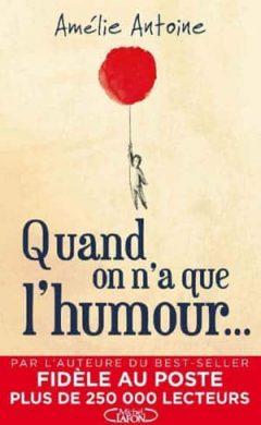 Amélie Antoine - Quand on n'a que l'humour