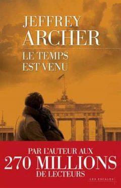 Jeffrey Archer - Le Temps est venu (Chronique des Clifton Tome 6)