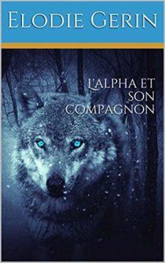 Elodie Gerin - L'alpha et son compagnon