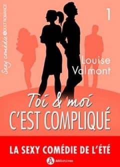 Louise Valmont - Toi et moi : c'est compliqué, vol. 1