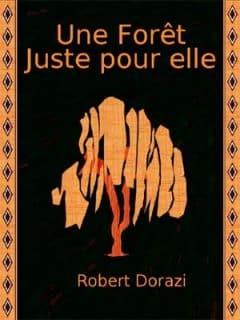 Robert Dorazi - Une forêt juste pour elle