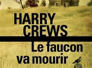 Harry Crews - Le faucon va mourir