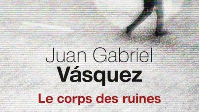Juan gabriel Vasquez - Le corps des ruines