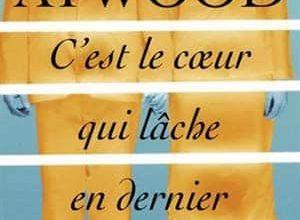 Margaret Atwood - C'est le coeur qui lâche en dernier