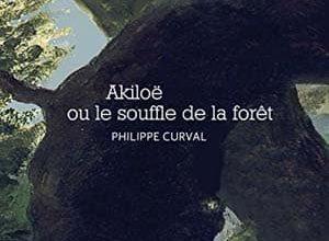 Philippe Curval - Akiloë ou le souffle de la forêt