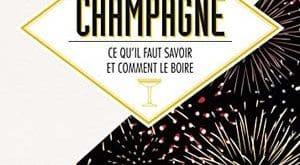 Le champagne, ce qu'il faut savoir et comment le boire