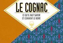 Le cognac, ce qu'il faut savoir et comment le boire