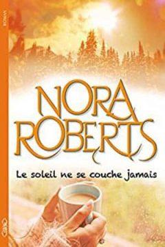 Nora Roberts - Le soleil ne se couche jamais