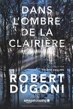 Robert Dugoni - Dans l'ombre de la clairière