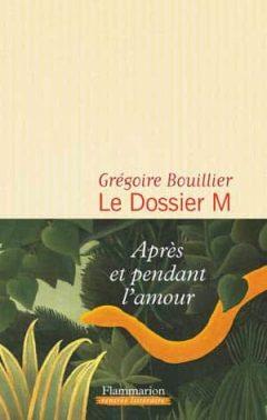 Gregoire Bouillier - Le Dossier M, Tome 1