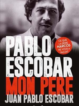 Juan Pablo Escobar - Pablo Escobar, mon père