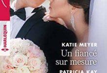 Photo de Katie Meyer & Patricia Kay – Un fiancé sur mesure – Mentir pour te protéger