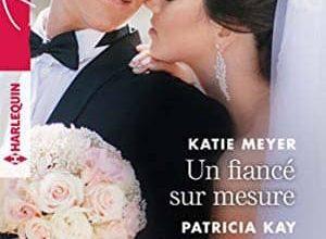 Katie Meyer & Patricia Kay - Un fiancé sur mesure - Mentir pour te protéger