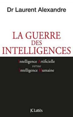 Laurent Alexandre - La guerre des intelligences