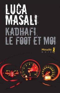 Luca Masali - Kadhafi, le foot et moi