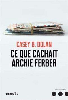 Casey B. Dolan - Ce que cachait Archie Ferber