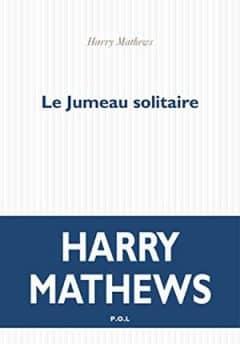 Harry Mathews - Le Jumeau solitaire