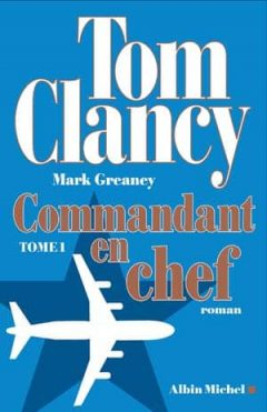 Tom Clancy - Commandant en chef, Tome 1